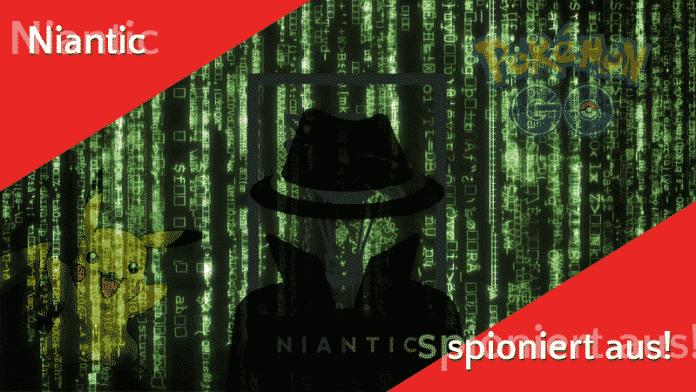 Niantic spioniert eure Handys aus! 2