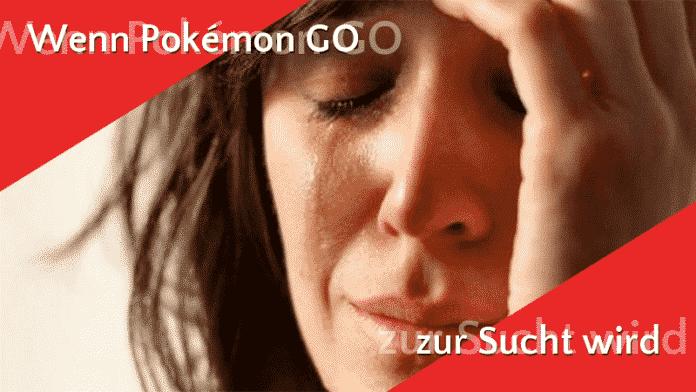 Wenn Pokémon GO zur Sucht wird 1