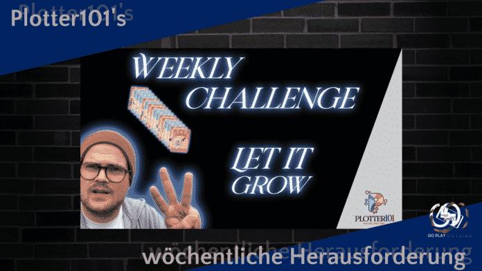 LET IT GROW - Plotter101's wöchentliche Herausforderung